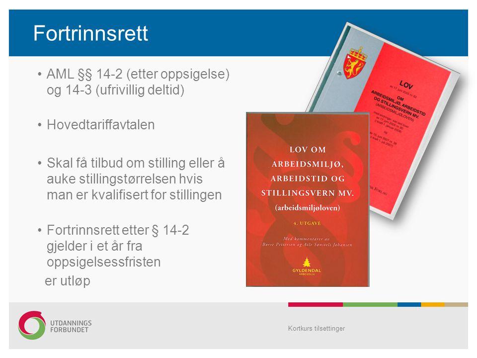Fortrinnsrett AML §§ 14-2 (etter oppsigelse) og 14-3 (ufrivillig deltid) Hovedtariffavtalen.