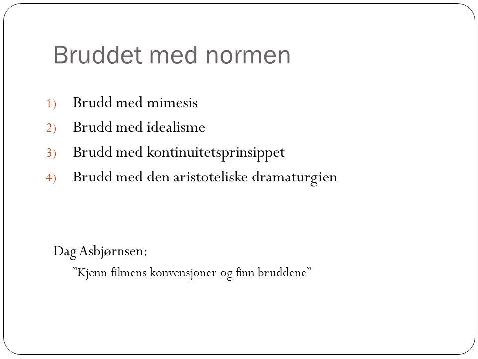 Bruddet med normen Brudd med mimesis Brudd med idealisme