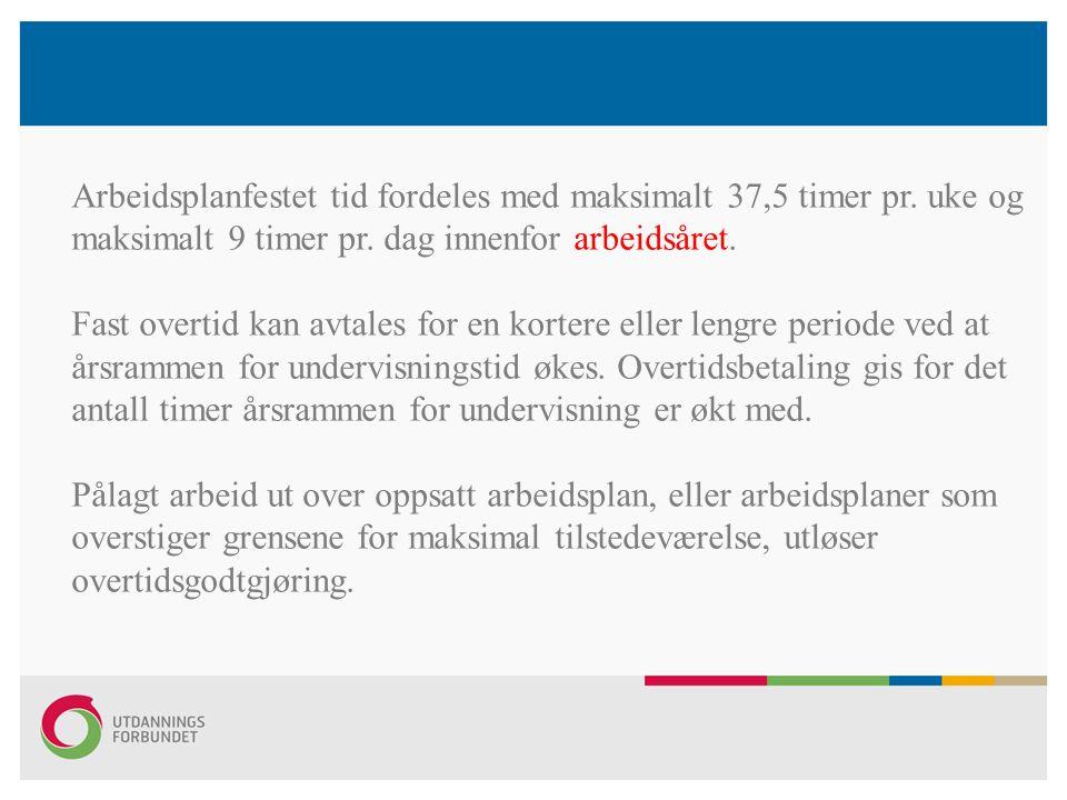 Arbeidsplanfestet tid fordeles med maksimalt 37,5 timer pr