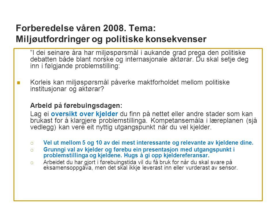Forberedelse våren 2008. Tema: Miljøutfordringer og politiske konsekvenser