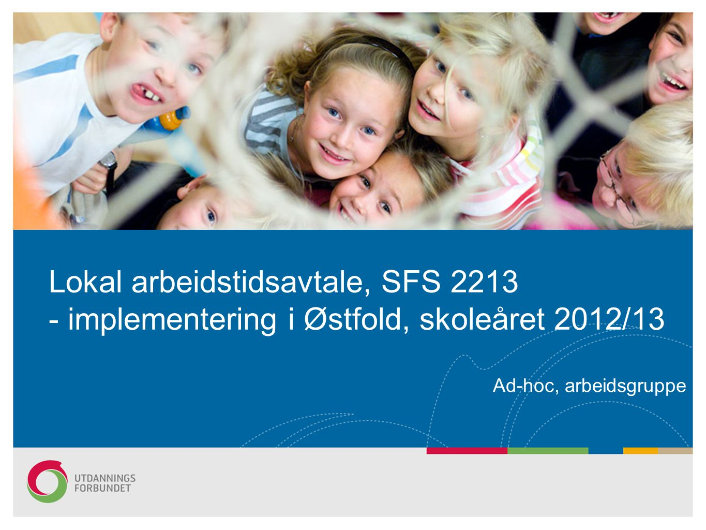 Lokal arbeidstidsavtale, SFS 2213 - implementering i Østfold, skoleåret 2012/13