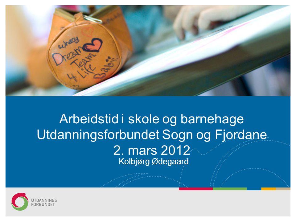 Arbeidstid i skole og barnehage Utdanningsforbundet Sogn og Fjordane 2