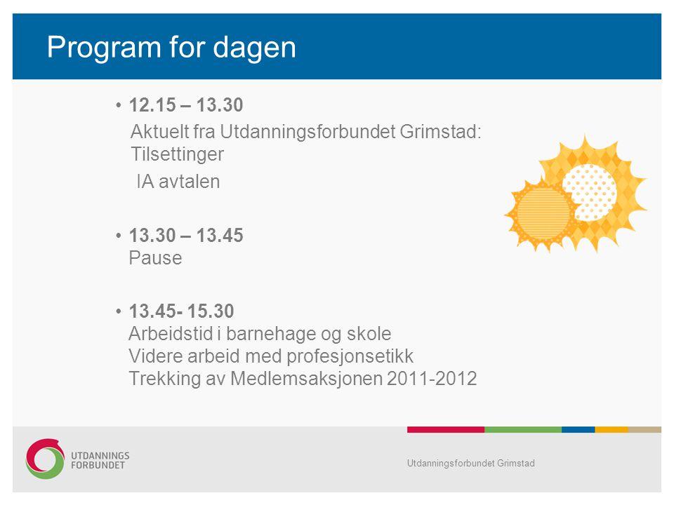Program for dagen 12.15 – 13.30. Aktuelt fra Utdanningsforbundet Grimstad: Tilsettinger. IA avtalen.
