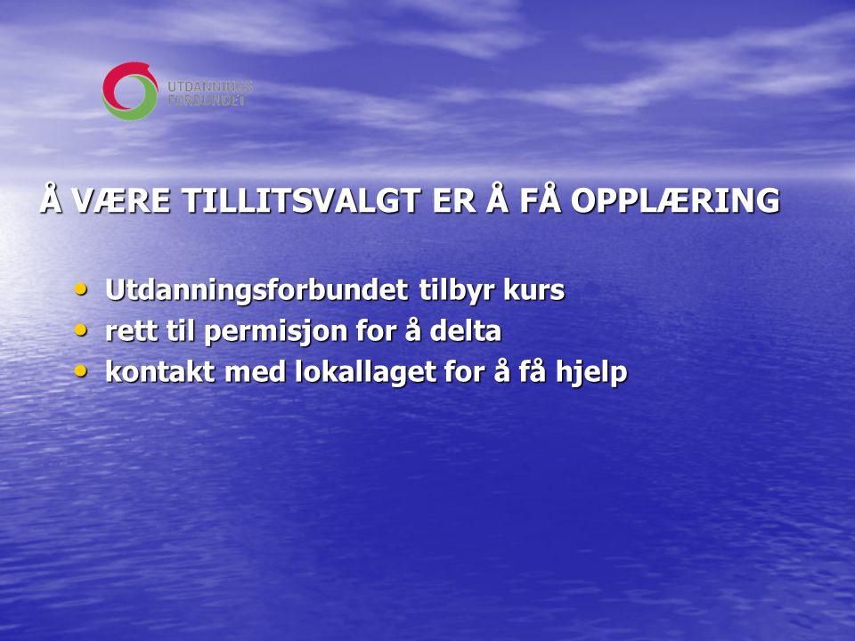 Å VÆRE TILLITSVALGT ER Å FÅ OPPLÆRING