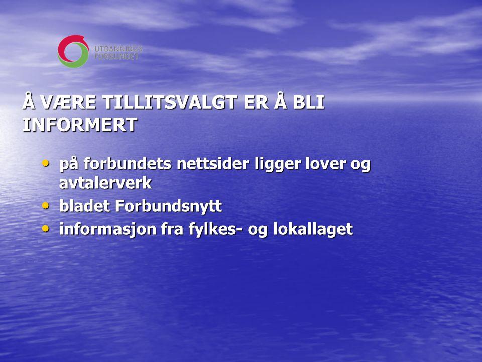 Å VÆRE TILLITSVALGT ER Å BLI INFORMERT