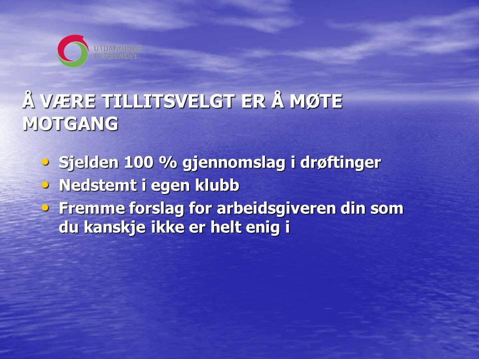 Å VÆRE TILLITSVELGT ER Å MØTE MOTGANG