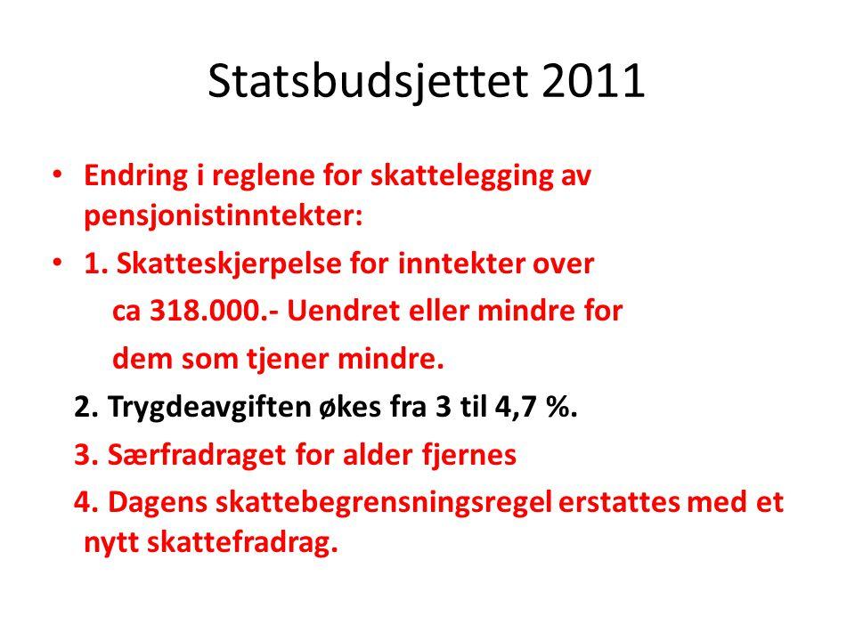 Statsbudsjettet 2011 Endring i reglene for skattelegging av pensjonistinntekter: 1. Skatteskjerpelse for inntekter over.