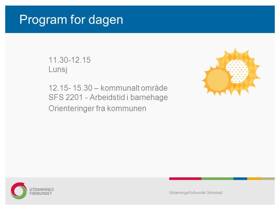 Program for dagen 11.30-12.15 Lunsj 12.15- 15.30 – kommunalt område SFS 2201 - Arbeidstid i barnehage Orienteringer fra kommunen