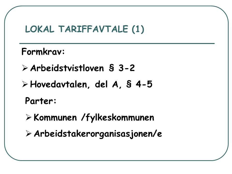 LOKAL TARIFFAVTALE (1) Formkrav: Arbeidstvistloven § 3-2. Hovedavtalen, del A, § 4-5. Parter: Kommunen /fylkeskommunen.