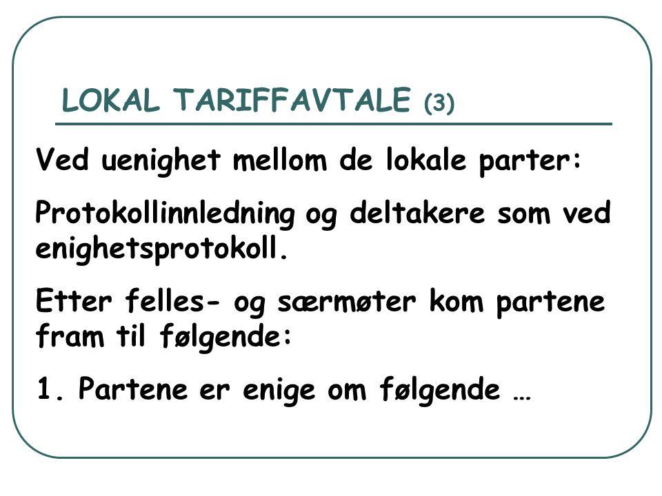 LOKAL TARIFFAVTALE (3) Ved uenighet mellom de lokale parter: