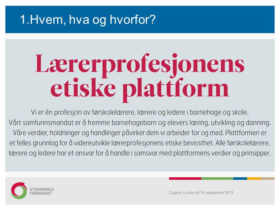 1.Hvem, hva og hvorfor Dagrun Lundsvoll 16.september 2013