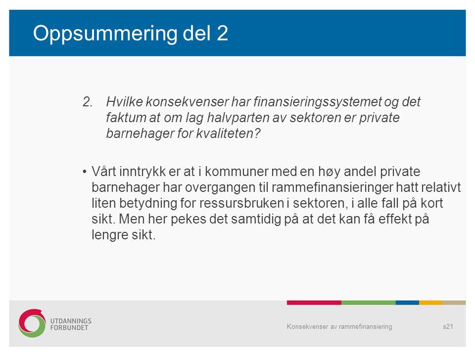 Oppsummering del 2 Hvilke konsekvenser har finansieringssystemet og det faktum at om lag halvparten av sektoren er private barnehager for kvaliteten