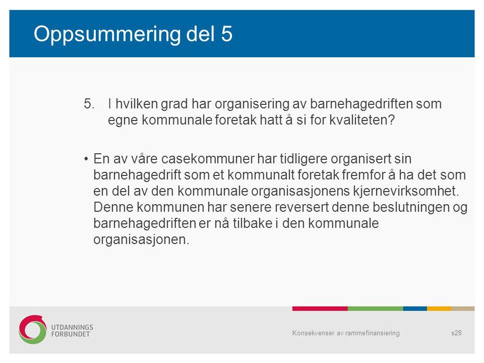 Oppsummering del 5 I hvilken grad har organisering av barnehagedriften som egne kommunale foretak hatt å si for kvaliteten
