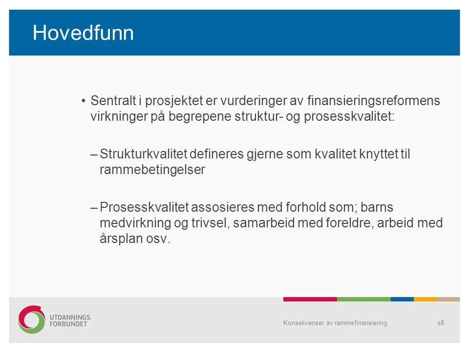 Hovedfunn Sentralt i prosjektet er vurderinger av finansieringsreformens virkninger på begrepene struktur- og prosesskvalitet:
