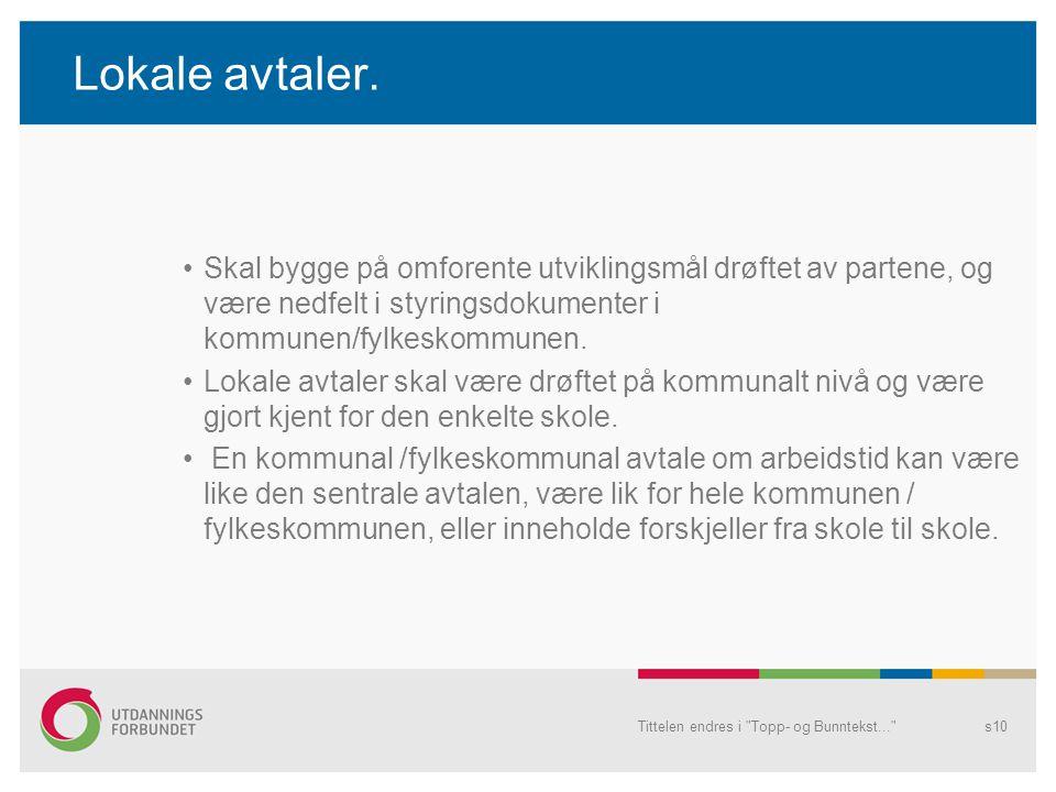 Lokale avtaler. Skal bygge på omforente utviklingsmål drøftet av partene, og være nedfelt i styringsdokumenter i kommunen/fylkeskommunen.