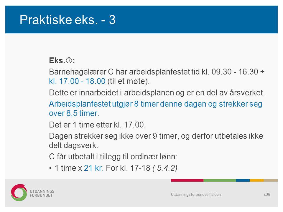 Praktiske eks. - 3 Eks.: Barnehagelærer C har arbeidsplanfestet tid kl. 09.30 - 16.30 + kl. 17.00 - 18.00 (til et møte).