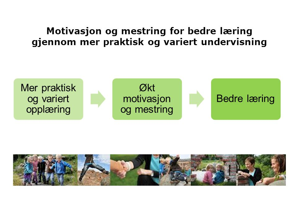 Mer praktisk og variert opplæring Økt motivasjon og mestring