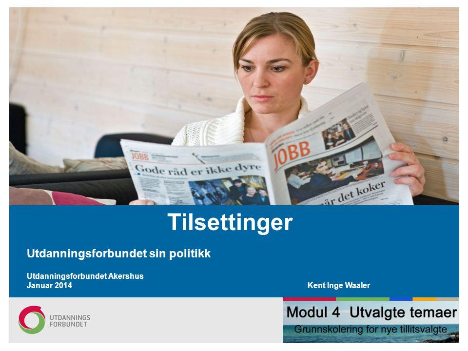 Tilsettinger Utdanningsforbundet sin politikk Utdanningsforbundet Akershus Januar 2014 Kent Inge Waaler