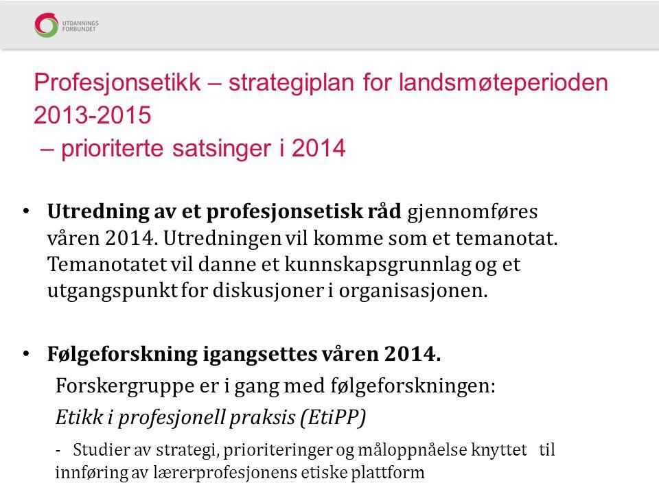 Profesjonsetikk – strategiplan for landsmøteperioden 2013-2015 – prioriterte satsinger i 2014