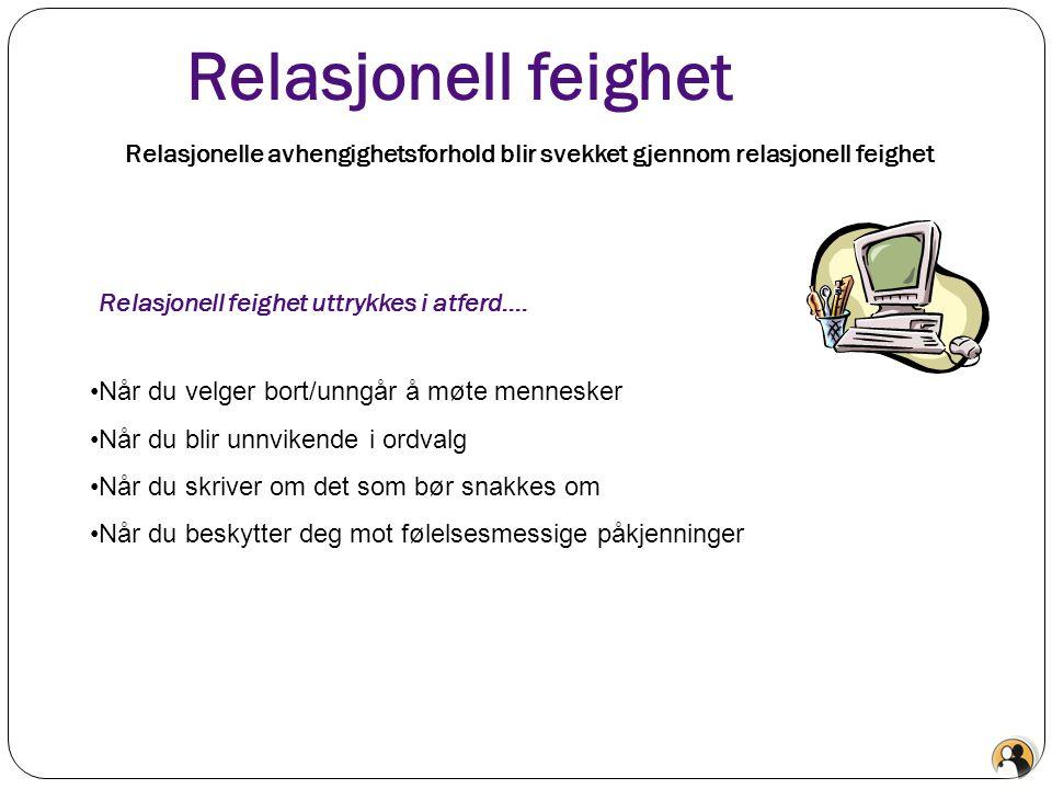 Relasjonell feighet Relasjonelle avhengighetsforhold blir svekket gjennom relasjonell feighet. Relasjonell feighet uttrykkes i atferd….
