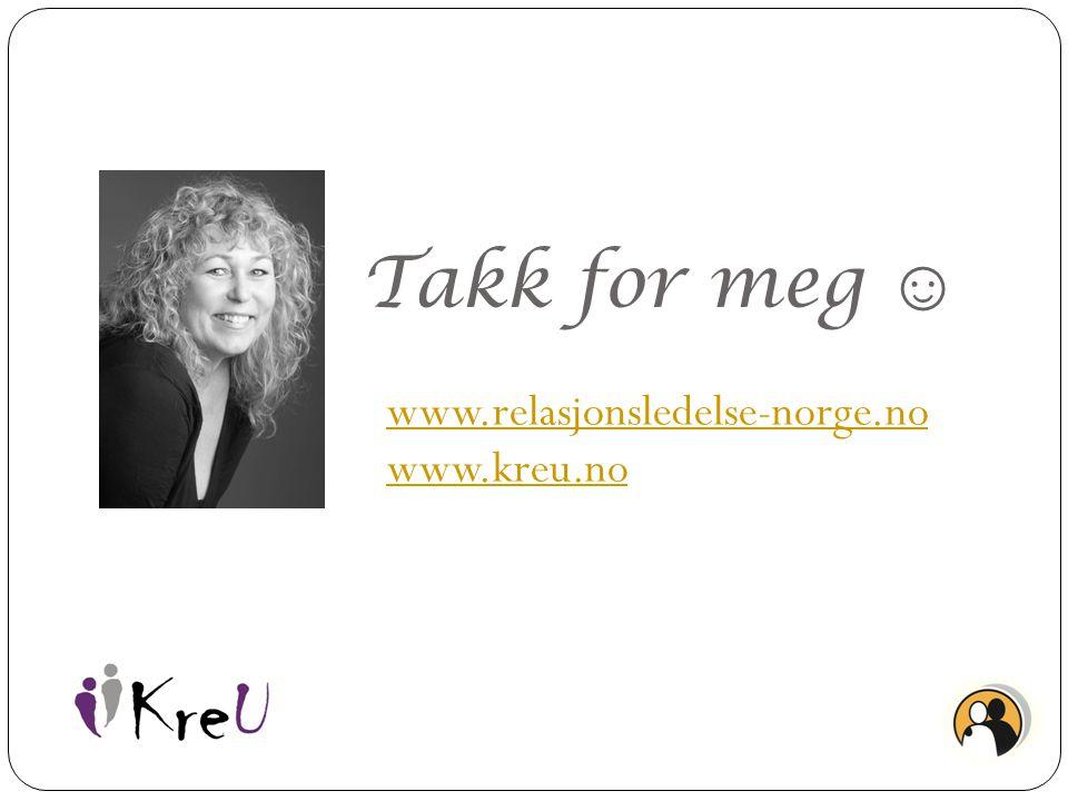Takk for meg ☺ www.relasjonsledelse-norge.no www.kreu.no