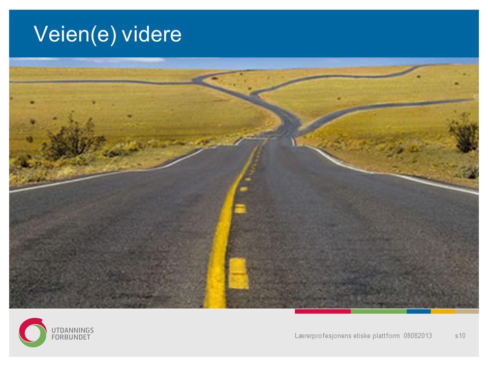 Veien(e) videre Lærerprofesjonens etiske plattform 08082013