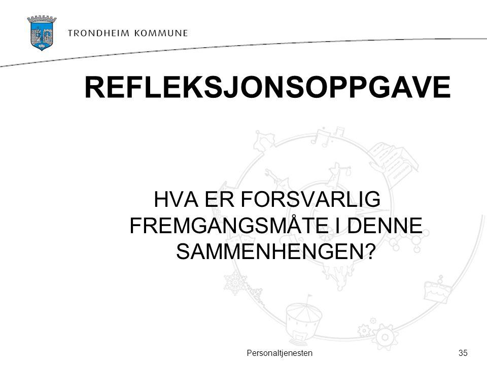 HVA ER FORSVARLIG FREMGANGSMÅTE I DENNE SAMMENHENGEN