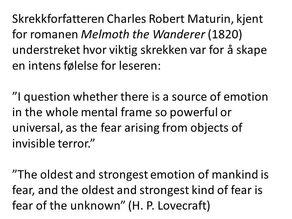 Skrekkforfatteren Charles Robert Maturin, kjent for romanen Melmoth the Wanderer (1820) understreket hvor viktig skrekken var for å skape en intens følelse for leseren: