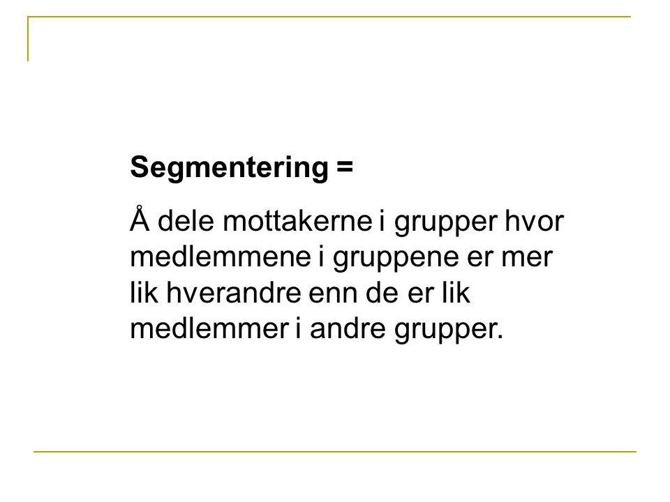 Segmentering = Å dele mottakerne i grupper hvor medlemmene i gruppene er mer lik hverandre enn de er lik medlemmer i andre grupper.