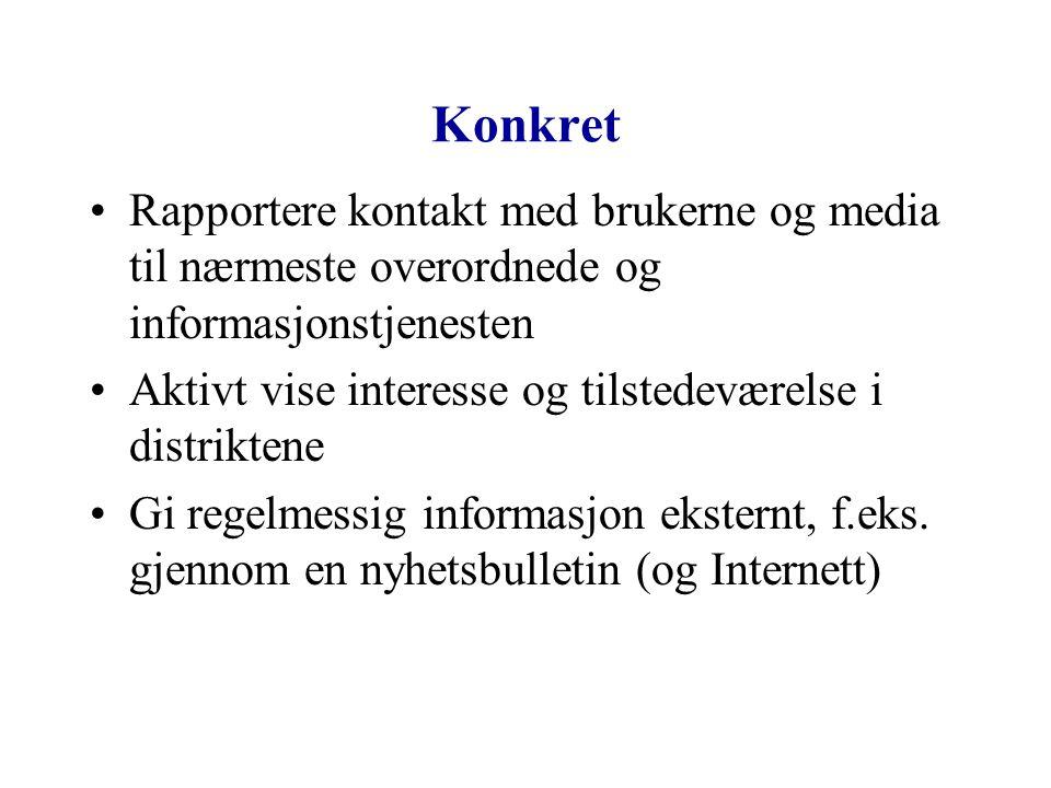 Konkret Rapportere kontakt med brukerne og media til nærmeste overordnede og informasjonstjenesten.