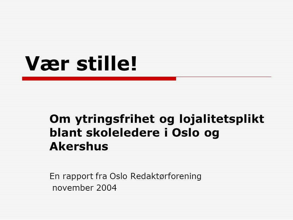Vær stille! Om ytringsfrihet og lojalitetsplikt blant skoleledere i Oslo og Akershus. En rapport fra Oslo Redaktørforening.