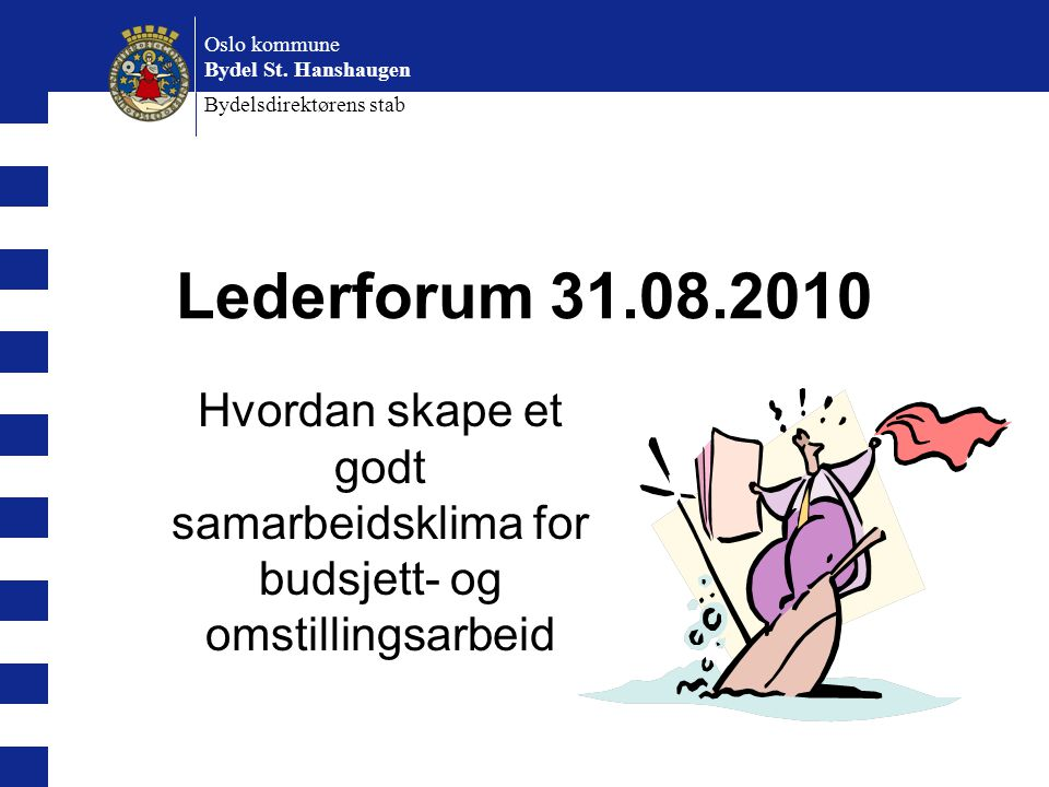 Oslo kommune Bydel St. Hanshaugen. Bydelsdirektørens stab. Lederforum 31.08.2010.