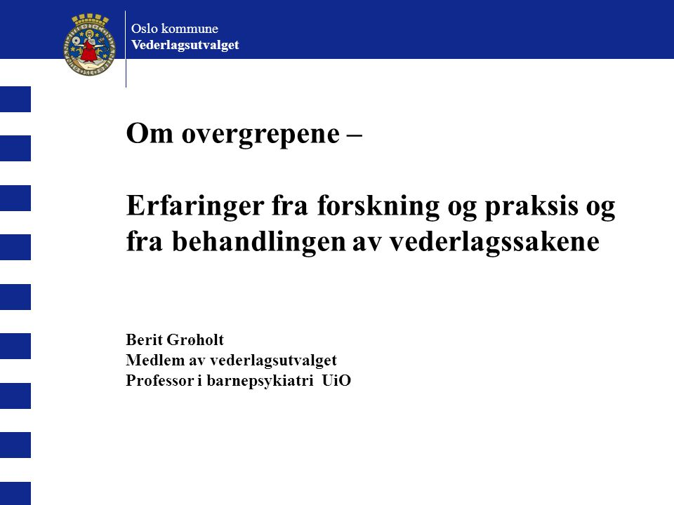 Oslo kommune Vederlagsutvalget. Om overgrepene – Erfaringer fra forskning og praksis og fra behandlingen av vederlagssakene.