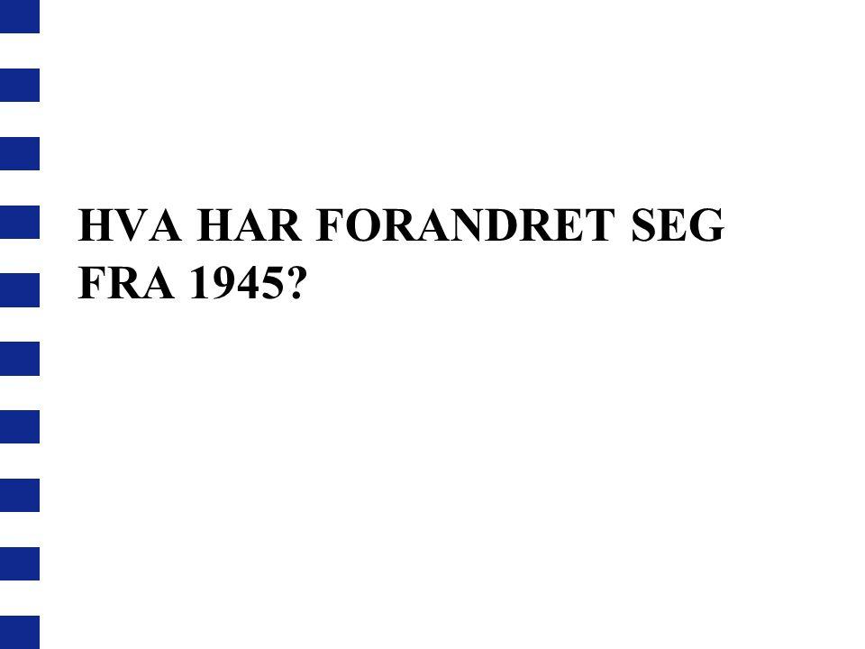 Hva har forandret seg Fra 1945