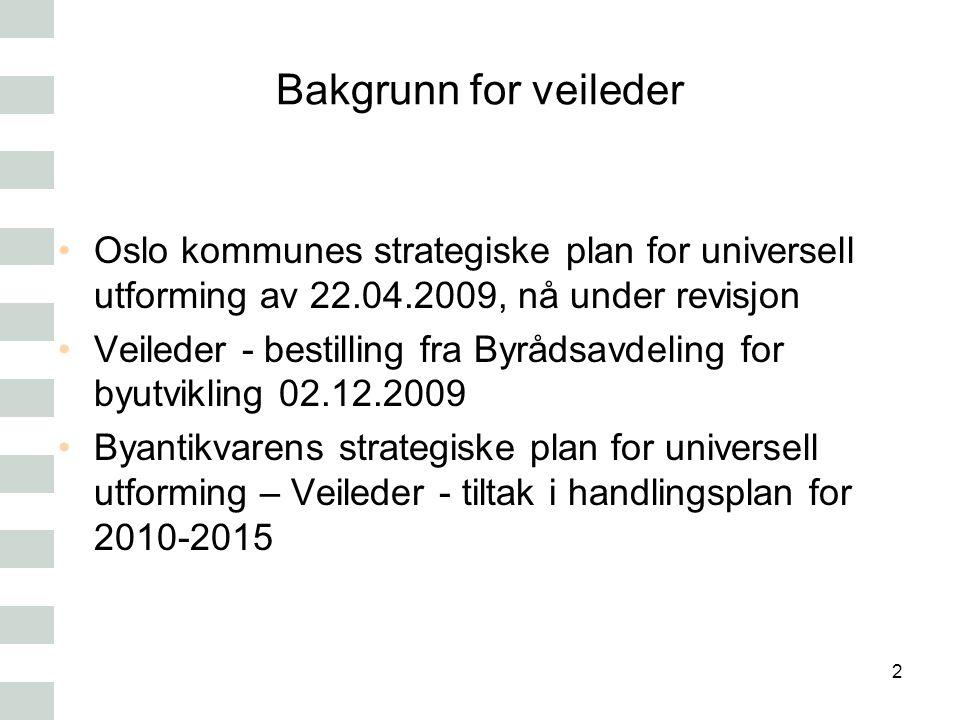 Bakgrunn for veileder Oslo kommunes strategiske plan for universell utforming av 22.04.2009, nå under revisjon.
