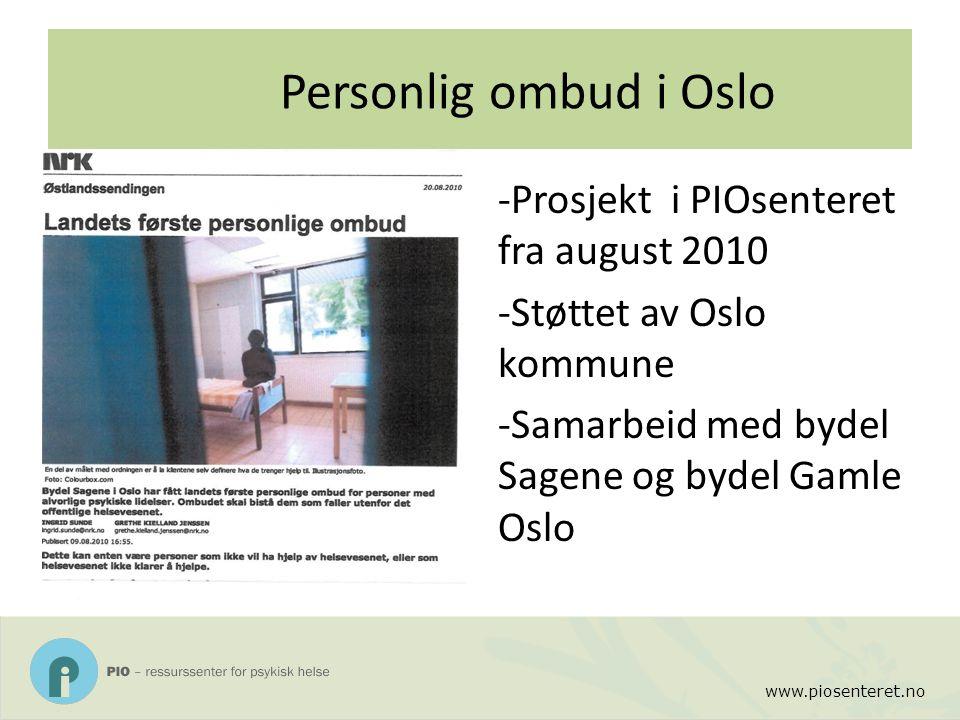 Personlig ombud i Oslo -Prosjekt i PIOsenteret fra august 2010 -Støttet av Oslo kommune -Samarbeid med bydel Sagene og bydel Gamle Oslo