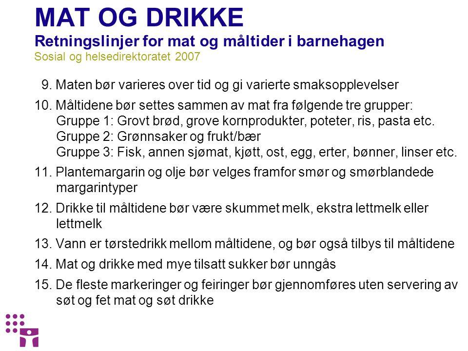 MAT OG DRIKKE Retningslinjer for mat og måltider i barnehagen Sosial og helsedirektoratet 2007