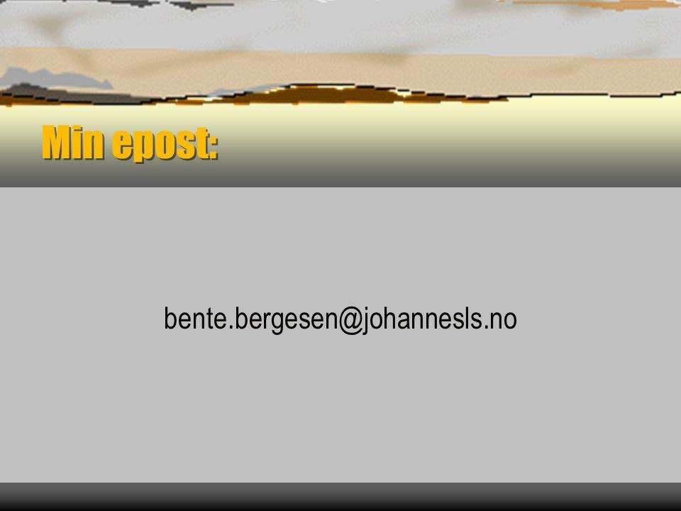 Min epost: bente.bergesen@johannesls.no