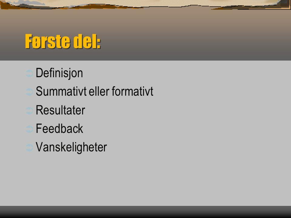 Første del: Definisjon Summativt eller formativt Resultater Feedback