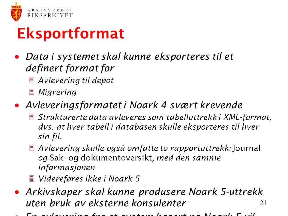 Eksportformat Data i systemet skal kunne eksporteres til et definert format for. Avlevering til depot.