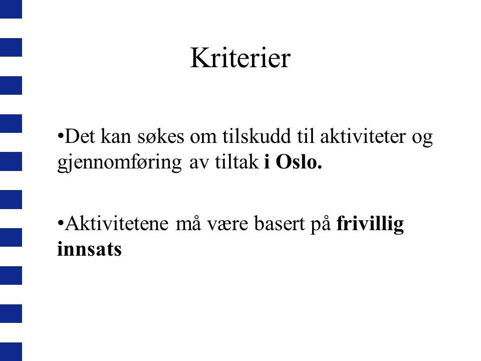 Kriterier Det kan søkes om tilskudd til aktiviteter og gjennomføring av tiltak i Oslo.