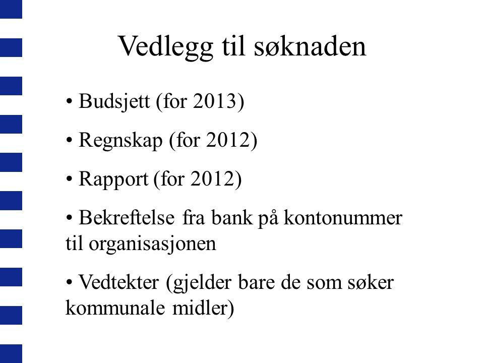 Vedlegg til søknaden Budsjett (for 2013) Regnskap (for 2012)