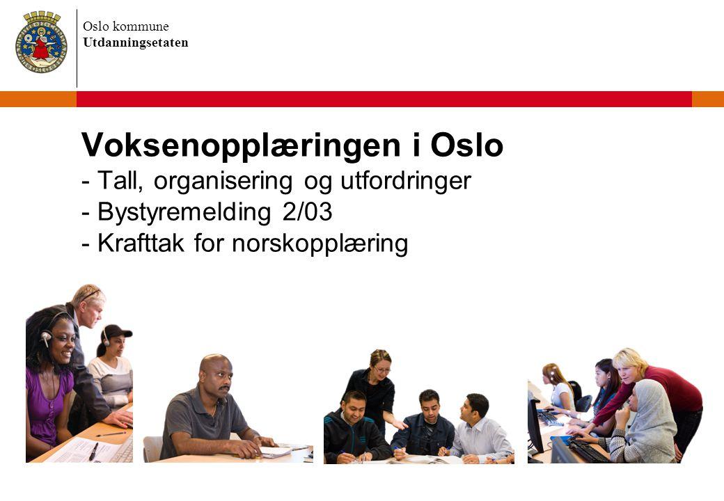 Voksenopplæringen i Oslo - Tall, organisering og utfordringer - Bystyremelding 2/03 - Krafttak for norskopplæring