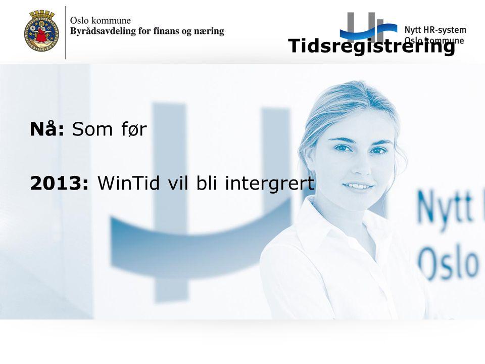 Tidsregistrering Nå: Som før 2013: WinTid vil bli intergrert