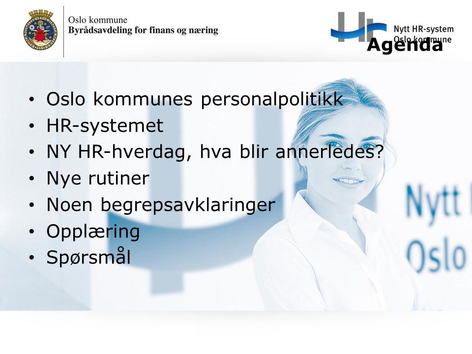 Agenda Oslo kommunes personalpolitikk. HR-systemet. NY HR-hverdag, hva blir annerledes Nye rutiner.