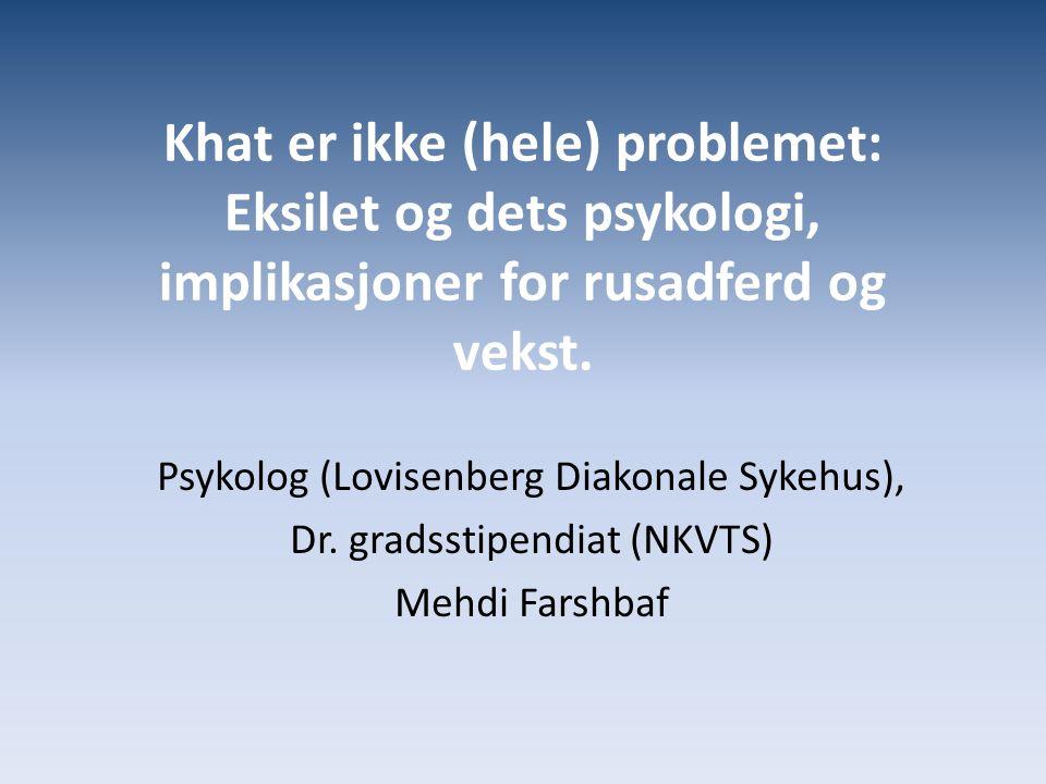Khat er ikke (hele) problemet: Eksilet og dets psykologi, implikasjoner for rusadferd og vekst.