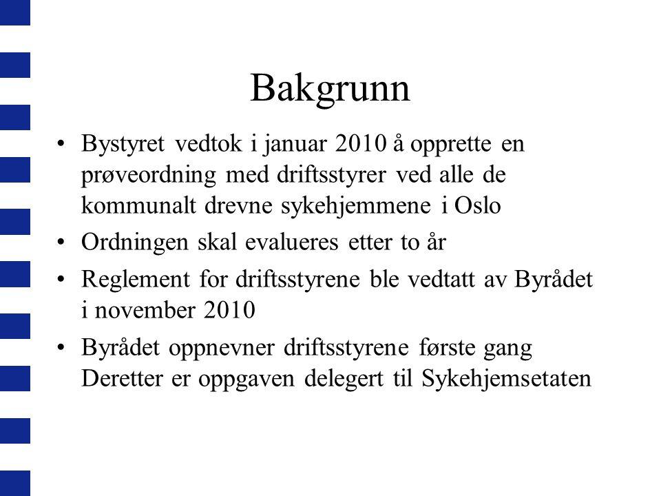 Bakgrunn Bystyret vedtok i januar 2010 å opprette en prøveordning med driftsstyrer ved alle de kommunalt drevne sykehjemmene i Oslo.