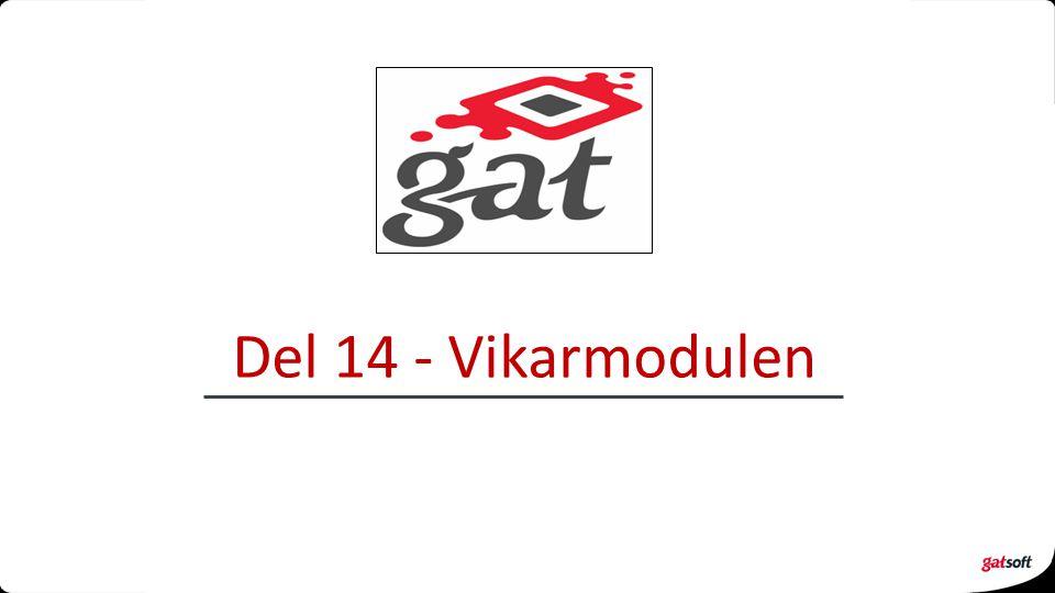 Del 14 - Vikarmodulen Gat kurs, rev.5.3 (04.05.12) Copyright © gatsoft as