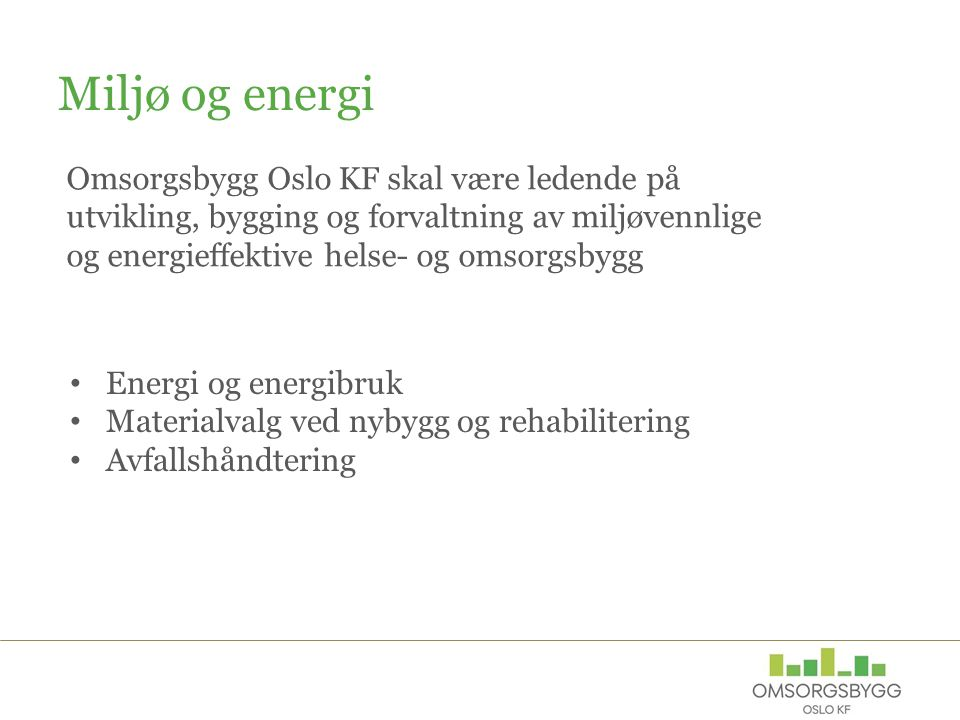 Miljø og energi Omsorgsbygg Oslo KF skal være ledende på utvikling, bygging og forvaltning av miljøvennlige og energieffektive helse- og omsorgsbygg.