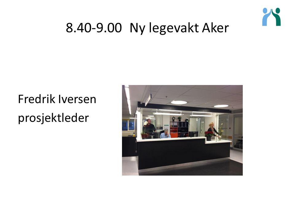 8.40-9.00 Ny legevakt Aker Fredrik Iversen prosjektleder